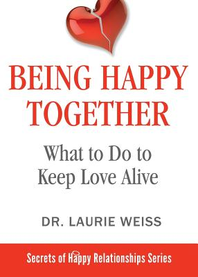 Being Happy Together: What to Do to Keep Love Alive Cover Image