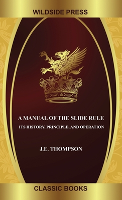 A Manual of the Slide Rule: Its History, Principle, and Operation Cover Image