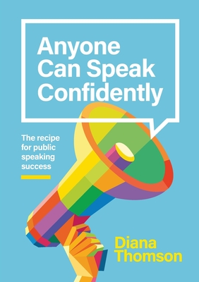 Anyone Can Speak Confidently: The recipe for public speaking success Cover Image