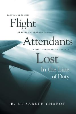 Flight Attendants Lost In the Line of Duty: Factual Accounts of Flight Attendant Actions in Life Threatening Incidents Cover Image