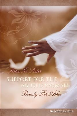 Sister to Sister Support for Abused Women: Beauty for Ashes Cover Image