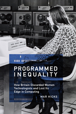 Programmed Inequality: How Britain Discarded Women Technologists and Lost Its Edge in Computing (History of Computing) Cover Image