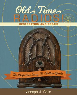 Old Time Radios! Restoration and Repair: (New Edition) Cover Image