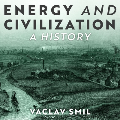 Energy and Civilization: A History (MIT Press Essential Knowledge) Cover Image