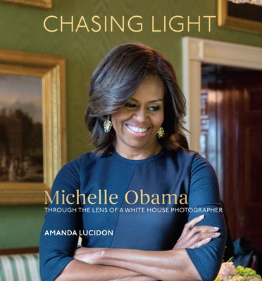 Chasing Light: Michelle Obama Through the Lens of a White House Photographer Cover Image