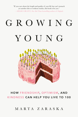 Growing Young: How Friendship, Optimism, and Kindness Can Help You Live to 100 Cover Image
