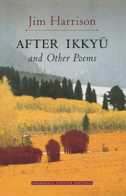 After Ikkyu and Other PoemsJim Harrison