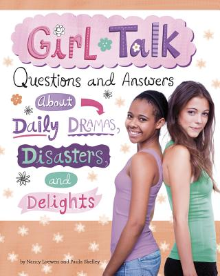 Girl Talk: Questions and Answers about Daily Dramas, Disasters, and Delights Cover Image
