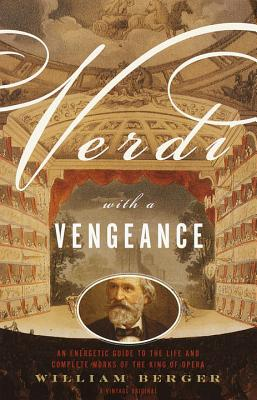 Verdi with a Vengeance: An Energetic Guide to the Life and Complete Works of the King of Opera Cover Image