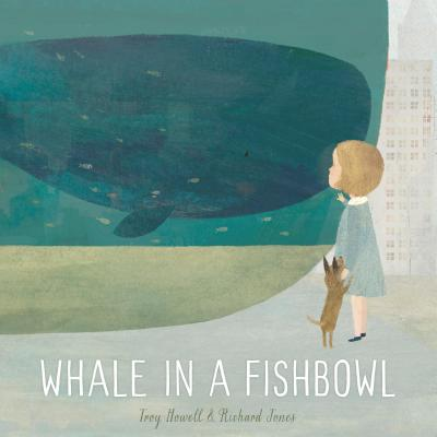 Whale in a Fishbowl by Tracy Howell & Richard Jones