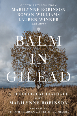 Balm in Gilead: A Theological Dialogue with Marilynne Robinson (Wheaton Theology Conference) Cover Image