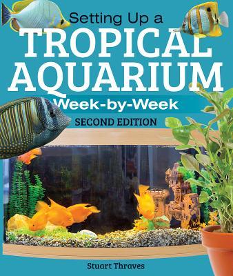 Setting Up a Tropical Aquarium: Week by Week Cover Image