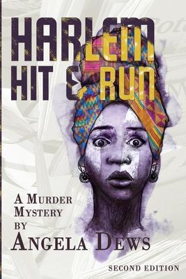 Harlem Hit & Run: A Murder Mystery by Angela Dews Cover Image