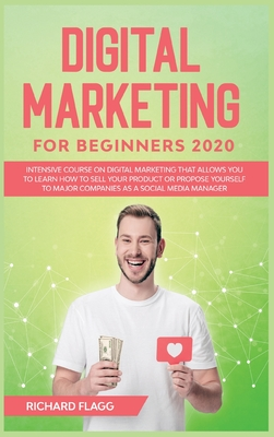 Digital Marketing for Beginners 2020: Intensive Course on Digital Marketing That Allows You to Learn How to Sell your Product or Propose Yourself to M Cover Image