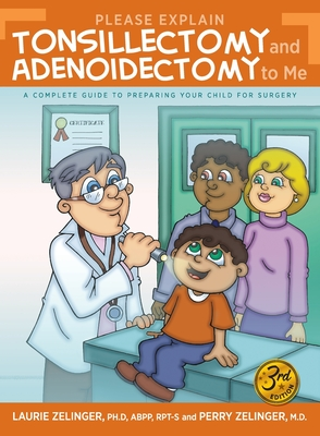 Please Explain Tonsillectomy & Adenoidectomy To Me: A Complete Guide to Preparing Your Child for Surgery, 3rd Edition Cover Image