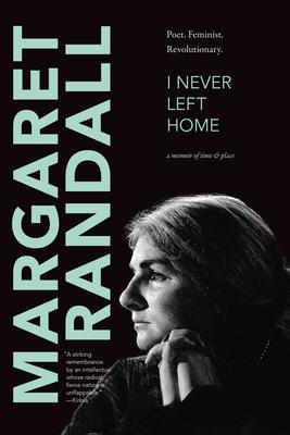 I Never Left Home: Poet, Feminist, Revolutionary Cover Image