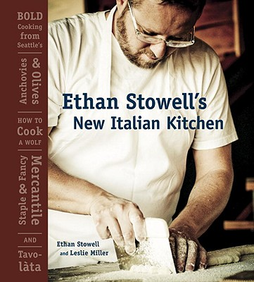 Ethan Stowell's New Italian Kitchen: Bold Cooking from Seattle's Anchovies & Olives, How to Cook a Wolf, Staple & Fancy Mercantile, and Tavolata Cover Image