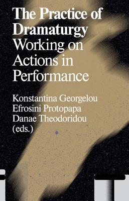 The Practice of Dramaturgy: Working on Actions in Performance Cover Image