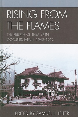 Rising from the Flames: The Rebirth of Theater in Occupied Japan, 1945-1952 (Asiaworld) Cover Image