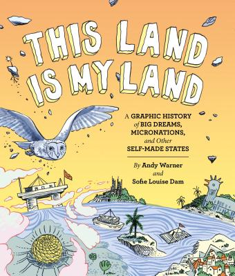 This Land is My Land: A Graphic History of Big Dreams, Micronations, and Other Self-Made States (Graphic Novel, World History Books, Nonfiction Graphic Novels) Cover Image