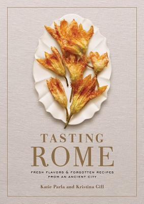 Tasting Rome: Fresh Flavors and Forgotten Recipes from an Ancient City: A Cookbook Cover Image