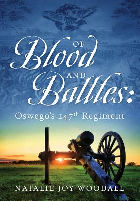 Of Blood and Battles: Oswego's 147th Regiment Cover Image