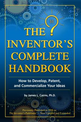 The Inventor's Complete Handbook: How to Develop, Patent, and Commercialize Your Ideas Cover Image