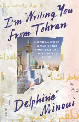 I'm Writing You from Tehran: A Granddaughter's Search for Her Family's Past and Their Country's Future Cover Image