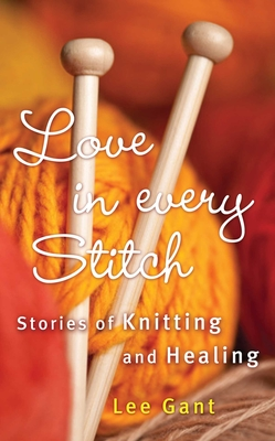 Love in Every Stitch: Stories of Knitting and Healing Cover Image