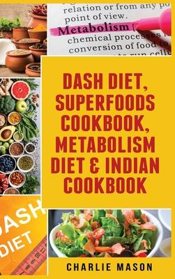 Dash Diet, Superfoods Cookbook, Metabolism Diet & Indian Cookbook Cover Image