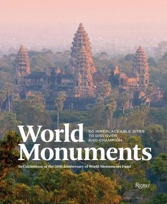 World Monuments: 50 Irreplaceable Sites To Discover, Explore, and Champion Cover Image