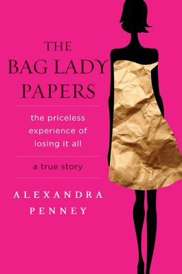 The Bag Lady Papers: The Priceless Experience of Losing It All Cover Image