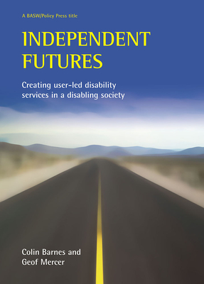 Independent Futures: Creating User-Led Disability Services in a Disabling Society Cover Image