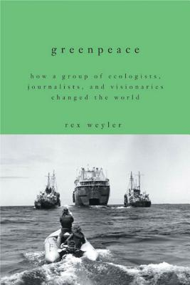 Greenpeace: How a Group of Ecologists, Journalists, and Visionaries Changed the World Cover Image