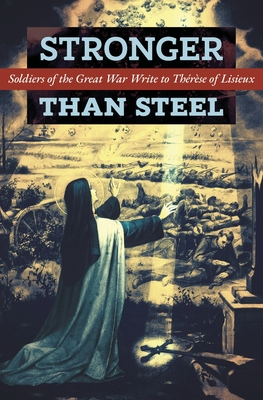 Stronger than Steel: Soldiers of the Great War Write to Thérèse of Lisieux Cover Image