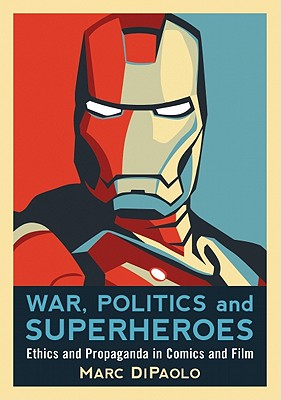 War, Politics and Superheroes: Ethics and Propaganda in Comics and Film Cover Image