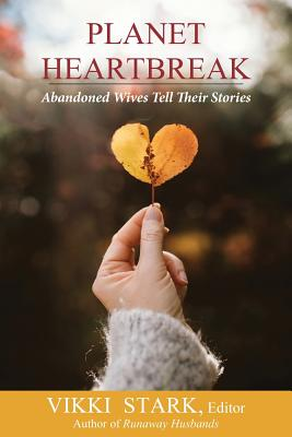 Planet Heartbreak: Abandoned Wives Tell Their Stories Cover Image