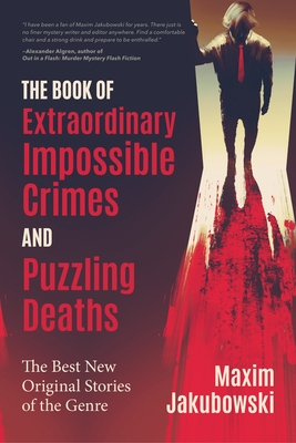 The Book of Extraordinary Impossible Crimes and Puzzling Deaths: The Best New Original Stories of the Genre (Mystery & Detective Anthology) Cover Image