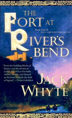 The Fort at River's Bend: Book Five of The Camulod Chronicles Cover Image