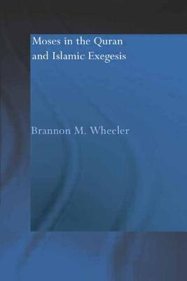 Cover for Moses in the Qur'an and Islamic Exegesis (Routledgecurzon Studies in the Quran)