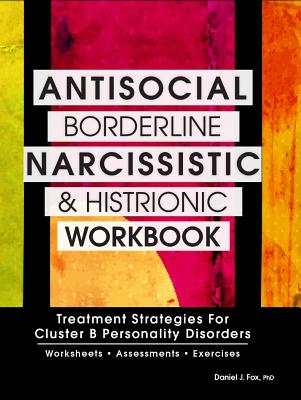 Antisocial, Borderline, Narcissistic and Histrionic Workbook Cover