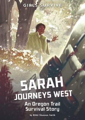 Sarah Journeys West: An Oregon Trail Survival Story Cover Image