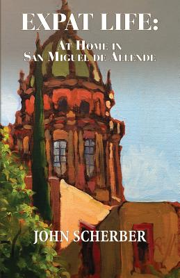 Expat Life: At Home in San Miguel de Allende Cover Image