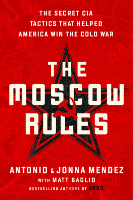 The Moscow Rules: The Secret CIA Tactics That Helped America Win the Cold War Cover Image