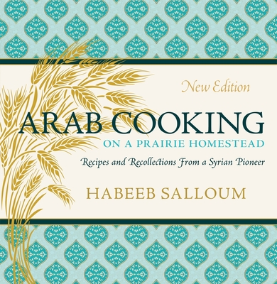 Arab Cooking on a Prairie Homestead: Recipes and Recollections from a Syrian Pioneer Cover Image