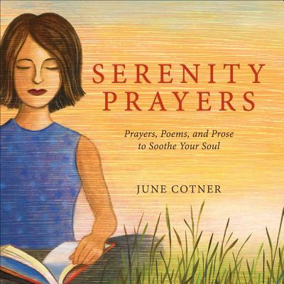 Serenity Prayers: Prayers, Poems, and Prose to Soothe Your Soul Cover Image