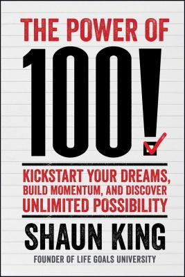 The Power of 100!: Kickstart Your Dreams, Build Momentum, and Discover Unlimited Possibility Cover Image