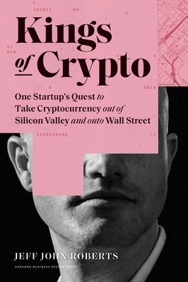 Kings of Crypto: One Startup's Quest to Take Cryptocurrency Out of Silicon Valley and Onto Wall Street Cover Image