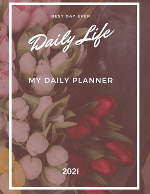 My Daily Planner: 2021 Calendar Time Schedule Organizer for Daily Diary One Day Per Page - Appointment Book 7.00am ... Dated - Business Cover Image