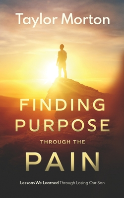 Finding Purpose Through The Pain: Lessons We Learned Through Losing Our Son Cover Image